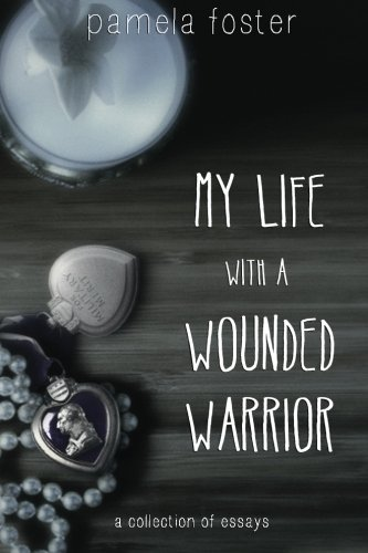 Book: My Life with a Wounded Warrior - Essays by Pamela Foster by Pamela Foster
