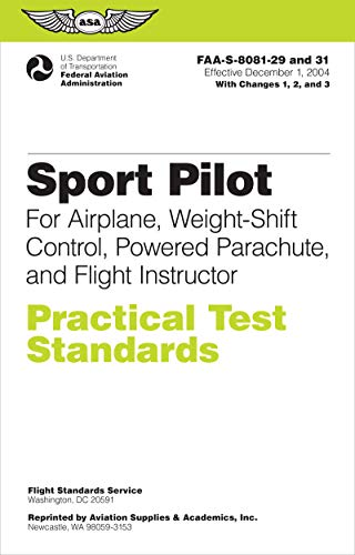 Sport Pilot Practical Test Standards for Airplane, Weight-Shift Control, Powered Parachute, and Flight Instructor: FAA-S-8081-29 and 31 (Practical Test Standards series)