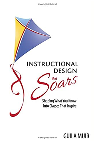 Instructional Design that Soars: Shaping What You Know Into ...