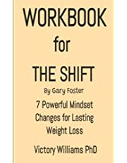 WORKBOOK FOR THE SHIFT BY GARY FOSTER: 7 Powerful Mindset Changes for Lasting Weight Loss