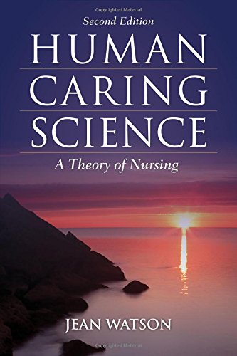 Human Caring Science: A Theory Of Nursing (Watson, Nursing: Human Science And Human Care)