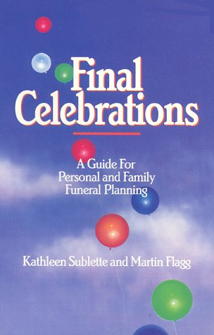 Final Celebrations: A Guide for Personal and Family Funeral Planning