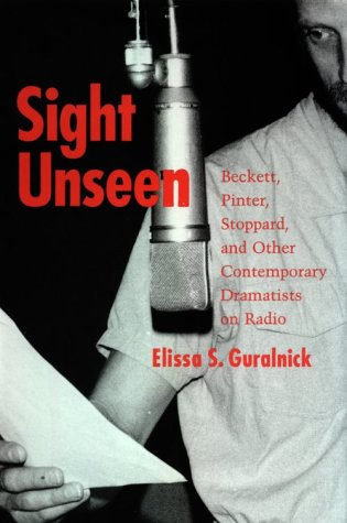 Sight Unseen: Beckett, Pinter, Stoppard, and Other Contemporary Dramatists on Radio