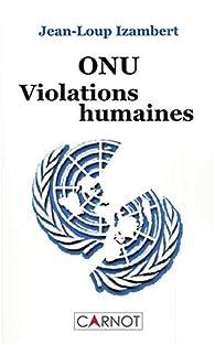ONU, violations humaines par Jean-Loup Izambert