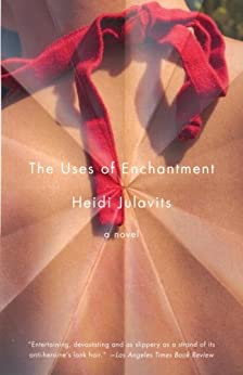 The Uses of Enchantment (Vintage Contemporaries) by [Julavits, Heidi]