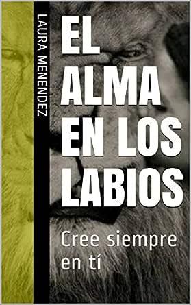 El alma en los labios: Cree siempre en tí eBook: Laura Menendez ...