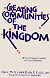 Creating Communities of the Kingdom: New Testament Models of Church Planting