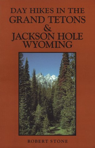 DAY HIKES IN THE GRAND TETONS AND JACKSON HOLE WYOMING, 2nd Edition