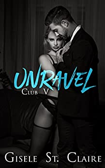 Unravel (Club V Book 1) by [St. Claire, Gisele]