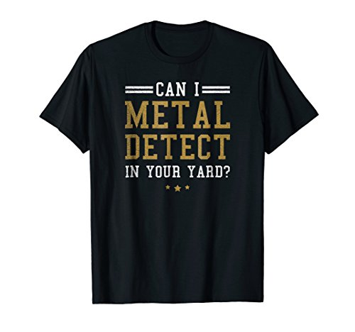 Metal Detecting Shirt | Can I Detect In Your Yard Gift