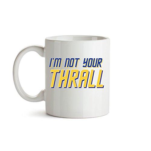 Funny Gift Coffee Mug, I'm Not Your Thrall