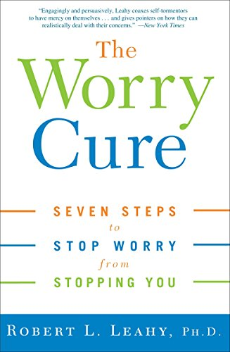 The Worry Cure: Seven Steps to Stop Worry from Stopping You (Best Treatment For Hypochondria)