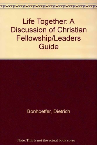 Life Together: A Discussion of Christian Fellowship Leader's Guide