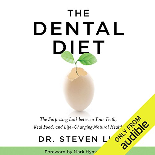 The Dental Diet: The Surprising Link Between Your Teeth, Real Food, and Life-Changing Natural Health by Audible Studios