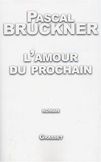L'amour du prochain : roman, Bruckner, Pascal