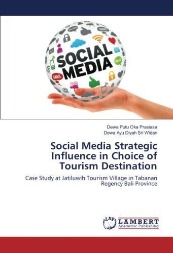 Read Online Social Media Strategic Influence in Choice of Tourism Destination: Case Study at Jatiluwih Tourism Village in Tabanan Regency Bali Province pdf epub