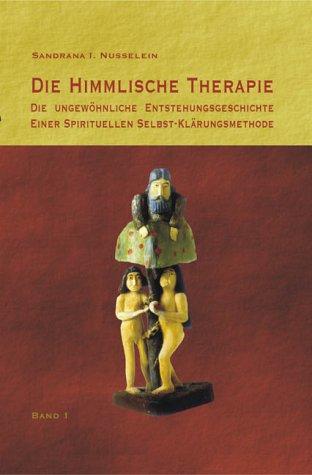 Die himmlische Therapie: Die ungewöhnliche Entstehungsgeschichte einer spirituellen Selbst-Klarungsmethode