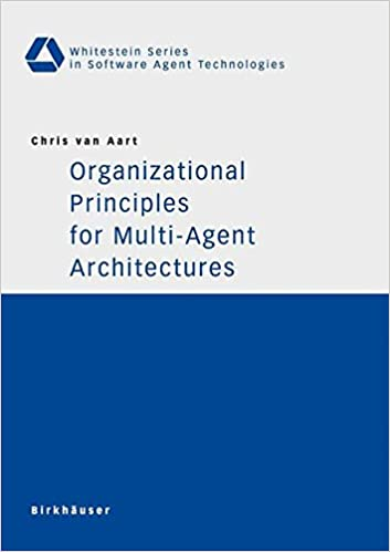 Organizational Principles for Multi-Agent Architectures (Whitestein Series in Software Agent Technologies and Autonomic Computing)