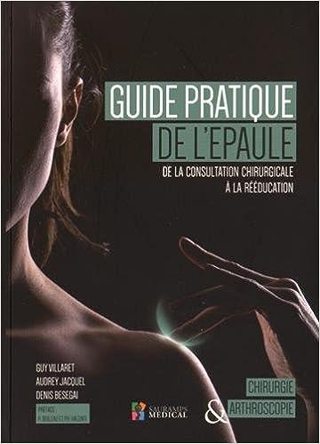 En ligne téléchargement gratuit Guide pratique de l'épaule : De la consultation chirurgicale à la rééducation epub, pdf
