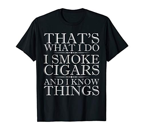 - Mens That's What I Do I Smoke Cigars And I Know Things T-Shirt XL Black