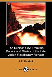 The Sunless City: From the Papers and Diaries of the Late Josiah Flintabbatey Flonatin (Dodo Press)