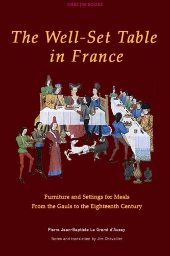 The Well-Set Table in France: Furniture and Settings for Meals from the Gauls to the Eighteenth Century