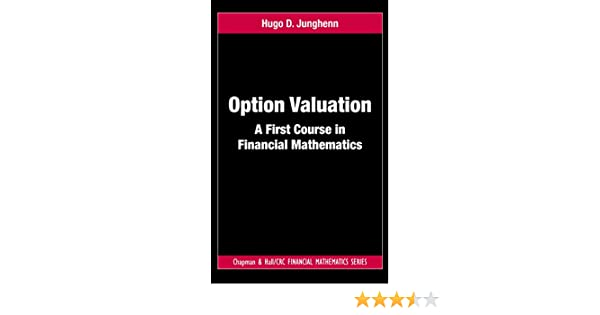 Option valuation a first course in financial mathematics chapman option valuation a first course in financial mathematics chapman and hallcrc financial mathematics series 1 hugo d junghenn amazon fandeluxe Choice Image