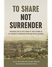 To Share, Not Surrender: Indigenous and Settler Visions of Treaty Making in the Colonies of Vancouver Island and British Columbia