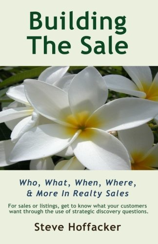Book: Building The Sale - Who, What, When, Where, & More In Realty Sales by Steve Hoffacker