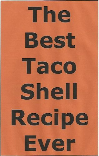 The Best Taco Shell Recipe Ever