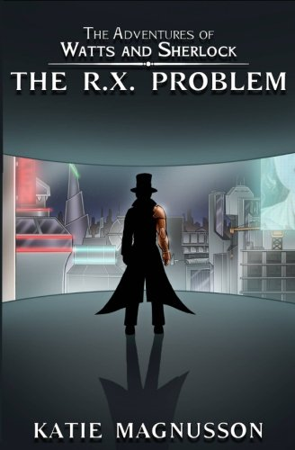 The R.X. Problem (The Adventures of Watts and Sherlock) (Volume 1) pdf