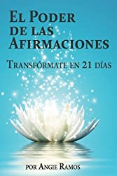 El Poder de las Afirmaciones: Transfórmate en 21 días (Spanish Edition)