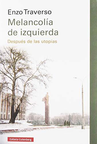 Melancolía de izquierda: Después de las utopías (Ensayo) por Enzo Traverso,Josep Ramoneda,Horacio Pons