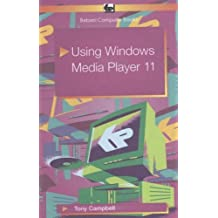 Using Windows Media Player 11 by Tony Campbell (2006-08-02)