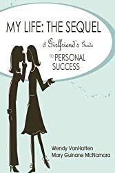 My Life: The Sequel: A Girlfriend's Guide to Personal Success
