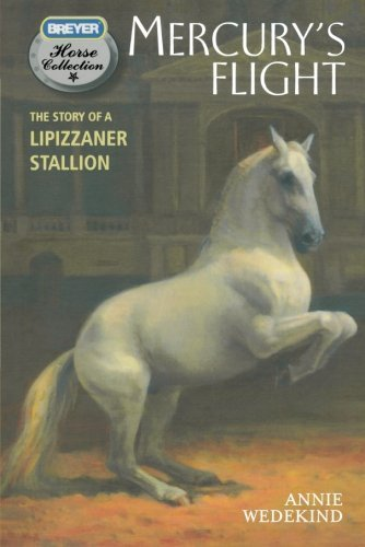 Mercury's Flight: The Story of a Lipizzaner Stallion (The Breyer Horse Collection) by Wedekind, Annie (2011) Paperback