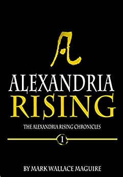 Alexandria Rising: An Action and Adventure Suspense Thriller - Book 1 of The Alexandria Rising Chronicles by [Maguire, Mark Wallace]
