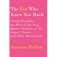 The Fan Who Knew Too Much: Aretha Franklin, the Rise of the Soap Opera, Children of the Gospel Church, and Other… book cover