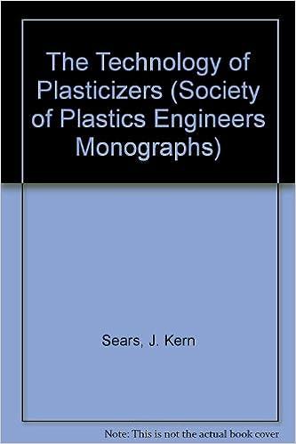The Technology of Plasticizers (SPE Monographs): J Kern Sears