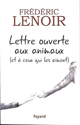 Lettre ouverte aux animaux (et à ceux qui les aiment) (French Edition)