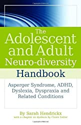 The Adolescent and Adult Neuro-diversity Handbook: Asperger Syndrome, ADHD, Dyslexia, Dyspraxia and Related Conditions by Hendrickx, Sarah (2009) Paperback