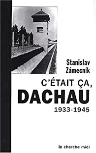 C'était ça, Dachau, 1933-1945 par Stanislav Zámecník