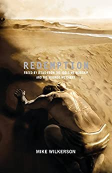 Redemption: Freed by Jesus from the Idols We Worship and the Wounds We Carry by [Wilkerson, Mike]