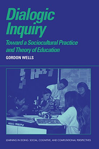 Dialogic Inquiry: Towards a Socio-cultural Practice and Theory of Education (Learning in Doing: Social, Cognitive and Computational Perspectives)