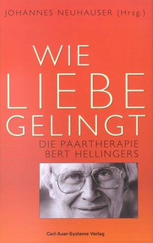 Wie Liebe gelingt. Die Paartherapie Bert Hellingers Gebundenes Buch – August 2002 Johannes Neuhauser Carl-Auer-Systeme Verlag 3896701053 MAK_MNT_9783896701053