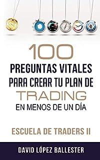 Escuela de Traders II: 100 preguntas vitales para crear tu plan de trading en menos