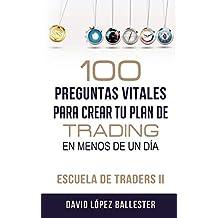 Escuela de Traders II: 100 preguntas vitales para crear tu plan de trading en menos de un día (Spanish Edition) Nov 13, 2017