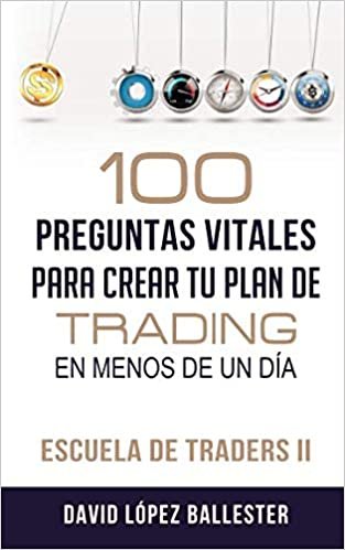 Escuela de Traders II: 100 preguntas vitales para crear tu plan de trading en menos de un día (Spanish Edition): David López Ballester: 9781975708078: ...