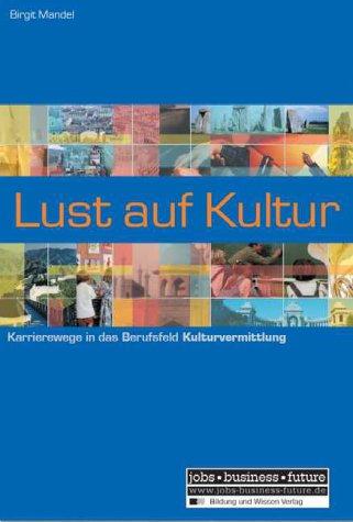 Lust auf Kultur: Karrierewege in das Berufsfeld Kulturvermittlung