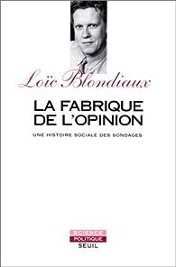 La fabrique de l'opinion : une histoire sociale des sondages par Loïc Blondiaux